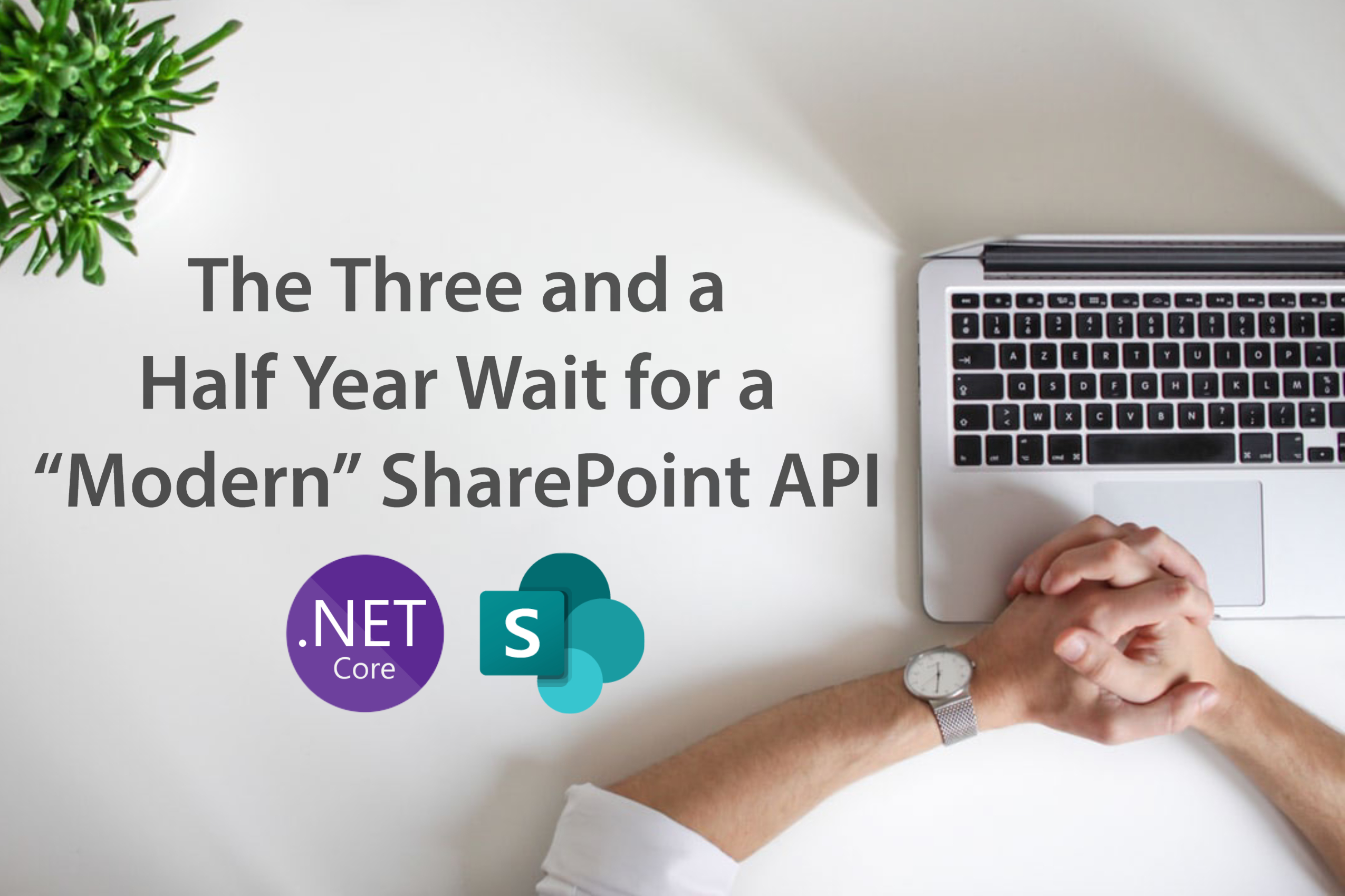 "The Three and a Half Year Wait for a ""Modern"" SharePoint API"